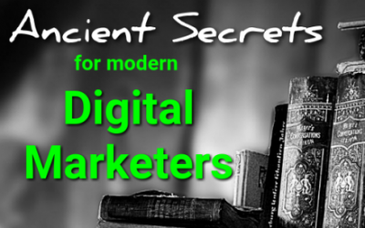 Ancient Secrets for Modern Digital Marketers