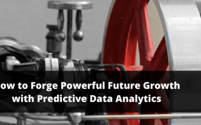How To Forge Powerful Future Growth with Predictive Analytics
